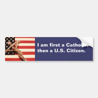 First a Catholic, then US Citizen Bumper Sticker