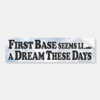 First Base Seems Like a Dream - Bumper Sticker