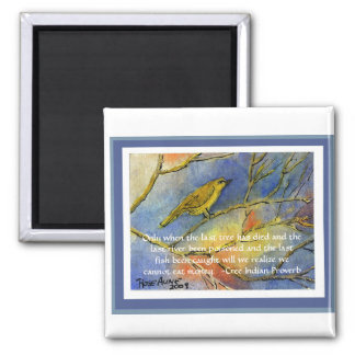 First Bird of Spring with Cree Proverb 2 Inch Square Magnet