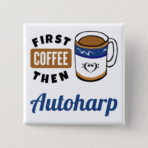 First Coffee Then Autoharp Music Lover 2-inch Square Button