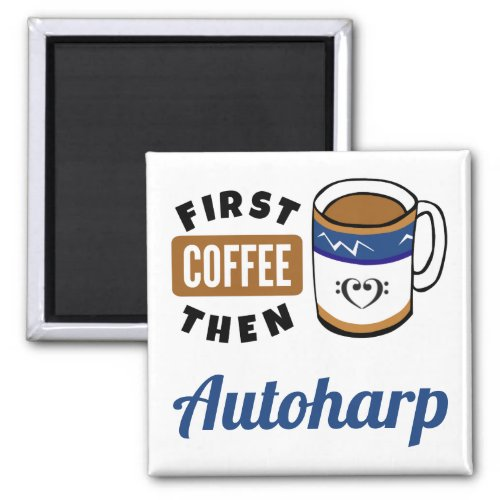 First Coffee Then Autoharp Music Lover 2-inch Square Magnet