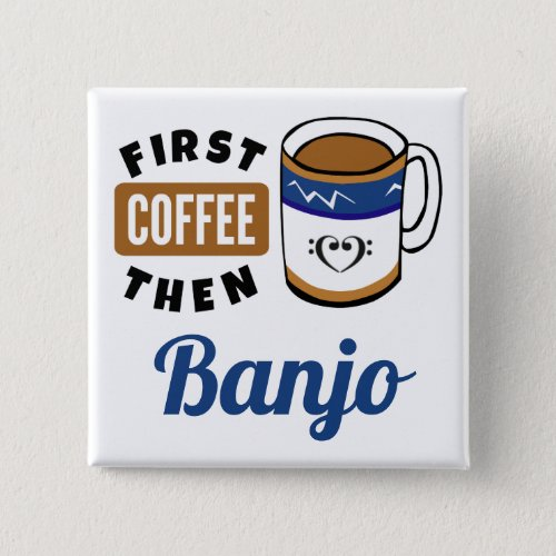 First Coffee Then Banjo Music Lover 2-inch Square Button