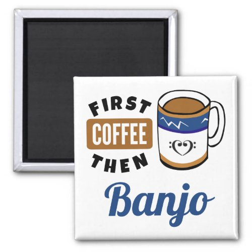 First Coffee Then Banjo Music Lover 2-inch Square Magnet