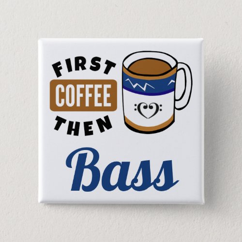 First Coffee Then Bass Music Lover 2-inch Square Button