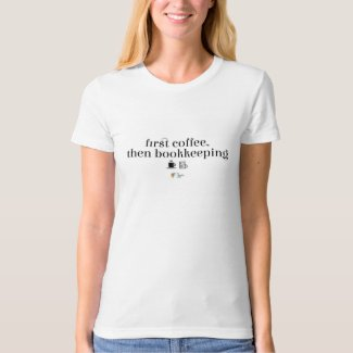 First Coffee Then Bookkeeping Shirt