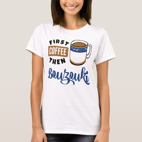 First Coffee Then Bouzouki Music Lover Coffee Mug T-Shirt