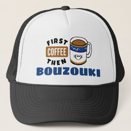 First Coffee Then Bouzouki Music Lover Adjustable Trucker Hat