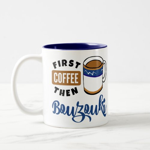 First Coffee Then Bouzouki Music Lover Two-Tone Coffee Mug
