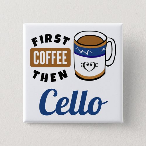 First Coffee Then Cello Music Lover 2-inch Square Button
