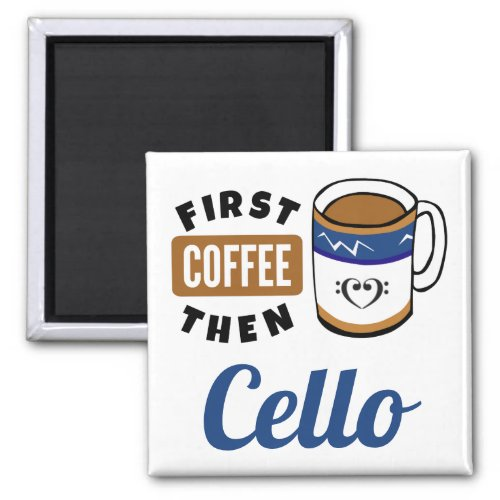 First Coffee Then Cello Music Lover 2-inch Square Magnet