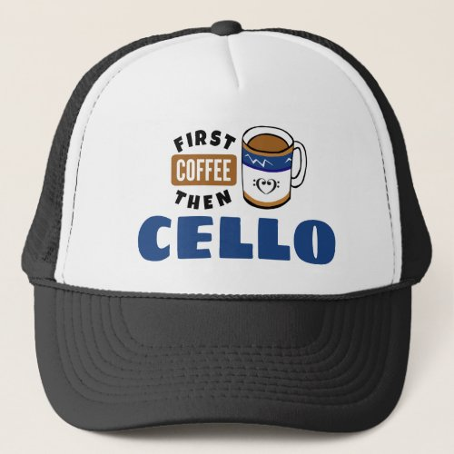First Coffee Then Cello Music Lover Adjustable Trucker Hat
