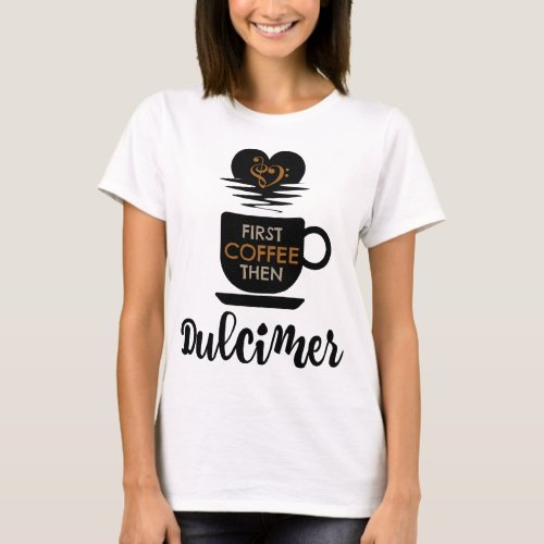 First Coffee Then Dulcimer Music Lover Bass Clef Heart Dulcimerist T-Shirt