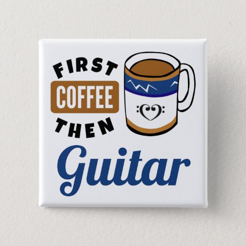 First Coffee Then Guitar Music Lover 2-inch Square Button