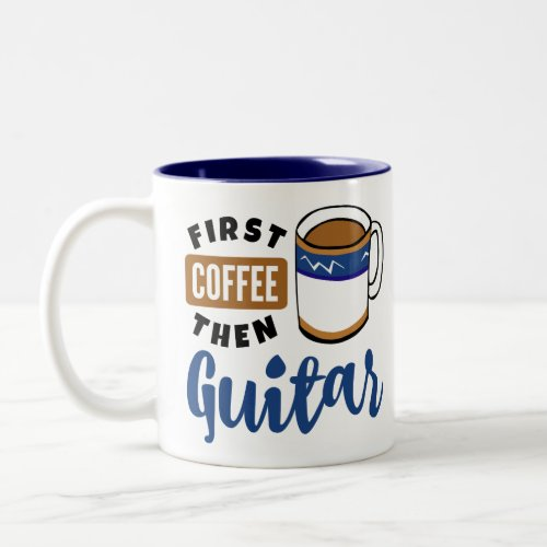 First Coffee Then Guitar Music Lover Two-Tone Coffee Mug