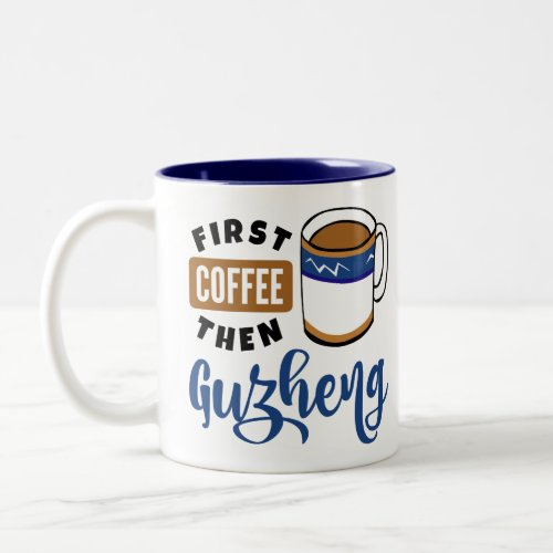 First Coffee Then Guzheng Music Lover Two-Tone Coffee Mug