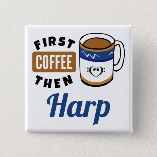 First Coffee Then Harp Music Lover 2-inch Square Button