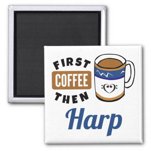First Coffee Then Harp Music Lover 2-inch Square Magnet