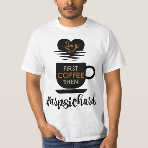 First Coffee Then Harpsichord Classical Music Fan Bass Clef Heart Harpsichordist T-Shirt