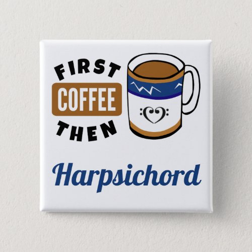 First Coffee Then Harpsichord Music Lover 2-inch Square Button