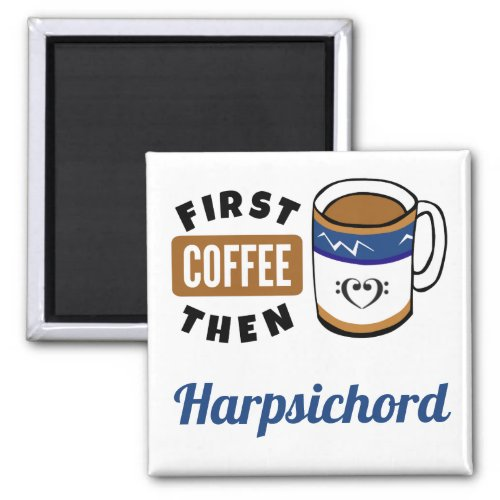 First Coffee Then Harpsichord Music Lover 2-inch Square Magnet