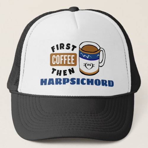First Coffee Then Harpsichord Music Lover Adjustable Trucker Hat
