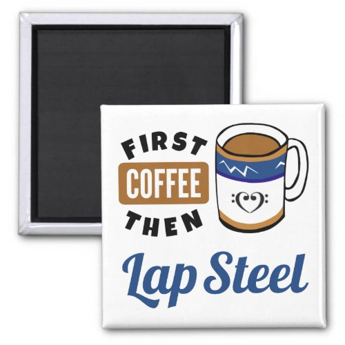 First Coffee Then Lap Steel Music Lover 2-inch Square Magnet