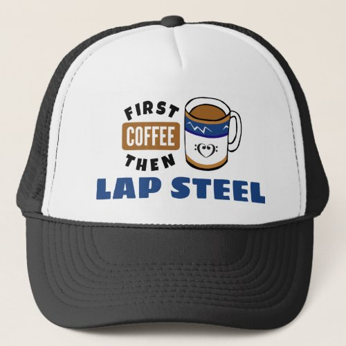 First Coffee Then Lap Steel Music Lover Adjustable Trucker Hat