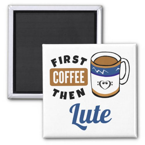 First Coffee Then Lute Music Lover 2-inch Square Magnet