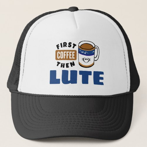 First Coffee Then Lute Music Lover Adjustable Trucker Hat