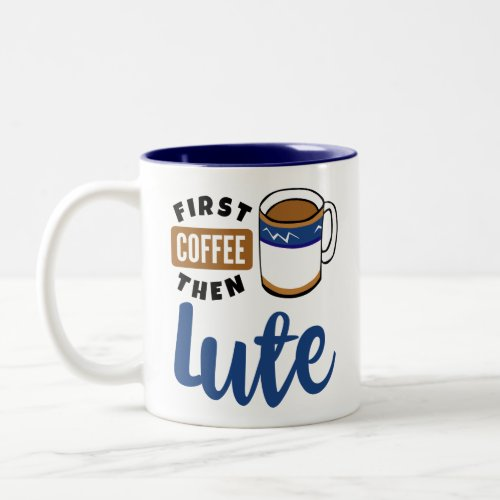 First Coffee Then Lute Music Lover Two-Tone Coffee Mug
