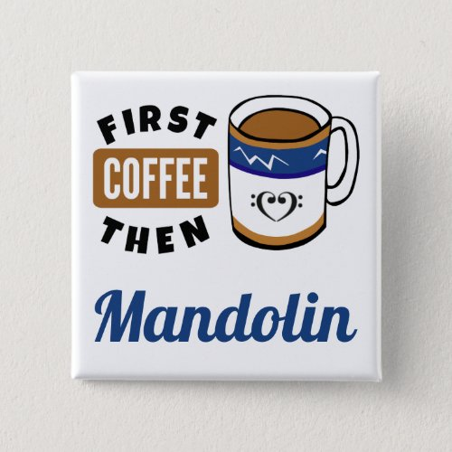 First Coffee Then Mandolin Music Lover 2-inch Square Button