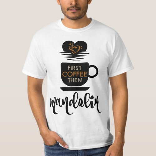 First Coffee Then Mandolin Music Lover Bass Clef Heart Mandolinist T-Shirt