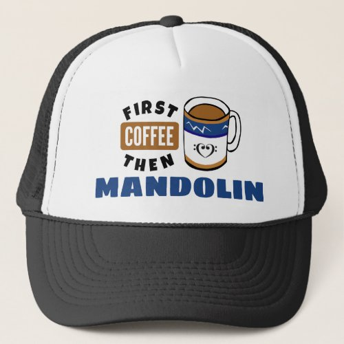 First Coffee Then Mandolin Music Lover Adjustable Trucker Hat