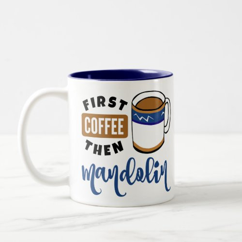 First Coffee Then Mandolin Music Lover Two-Tone Coffee Mug