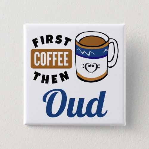First Coffee Then Oud Music Lover 2-inch Square Button