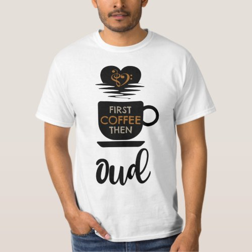 First Coffee Then Oud Music Lover Bass Clef Heart Oudist T-Shirt