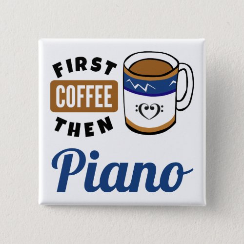 First Coffee Then Piano Music Lover 2-inch Square Button