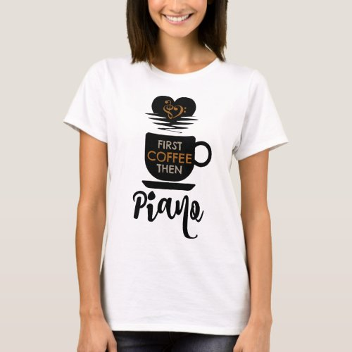 First Coffee Then Piano Classical Music Lover Bass Clef Heart Pianist T-Shirt