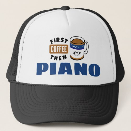 First Coffee Then Piano Music Lover Adjustable Trucker Hat