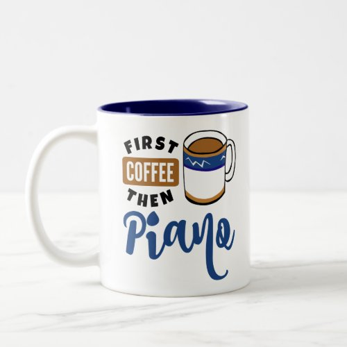 First Coffee Then Piano Music Lover Two-Tone Coffee Mug