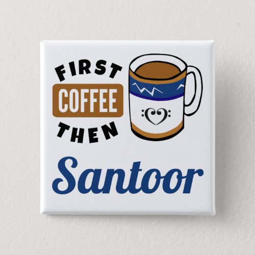First Coffee Then Santoor Music Lover 2-inch Square Button