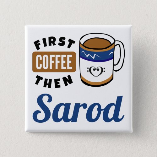 First Coffee Then Sarod Music Lover 2-inch Square Button