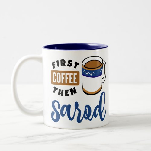 First Coffee Then Sarod Music Lover Two-Tone Coffee Mug