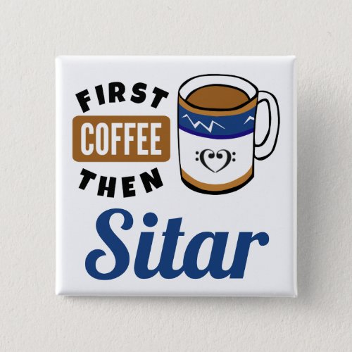 First Coffee Then Sitar Music Lover 2-inch Square Button