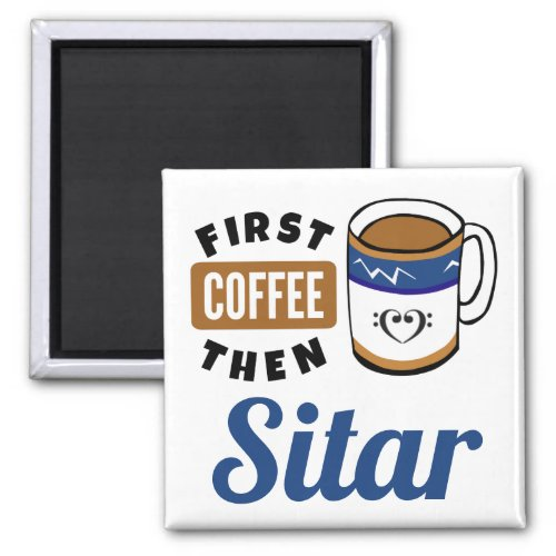 First Coffee Then Sitar Music Lover 2-inch Square Magnet