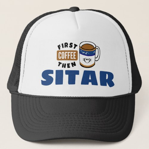 First Coffee Then Sitar Music Lover Adjustable Trucker Hat