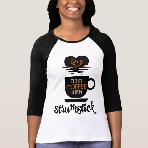 First Coffee Then Strumstick Music Lover Bass Clef Heart Guitarist Raglan T-Shirt