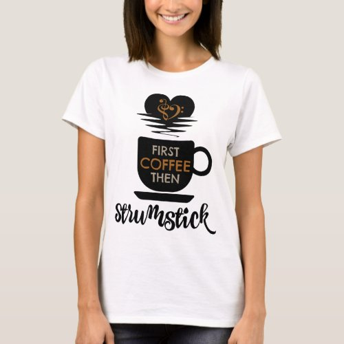 First Coffee Then Strumstick Music Lover Bass Clef Heart Guitarist String Player T-Shirt