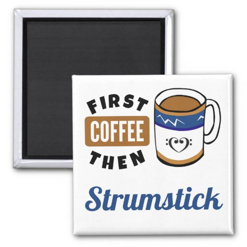 First Coffee Then Strumstick Music Lover 2-inch Square Magnet