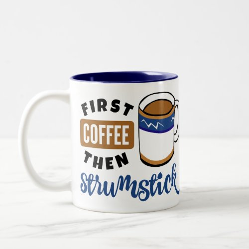 First Coffee Then Strumstick Music Lover Two-Tone Coffee Mug